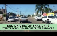 Bad Drivers of Brazil #19 – Street racing, disastrous driver and more!
