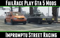 FailRace Play Gta 5 Mods Impromptu Street Racing